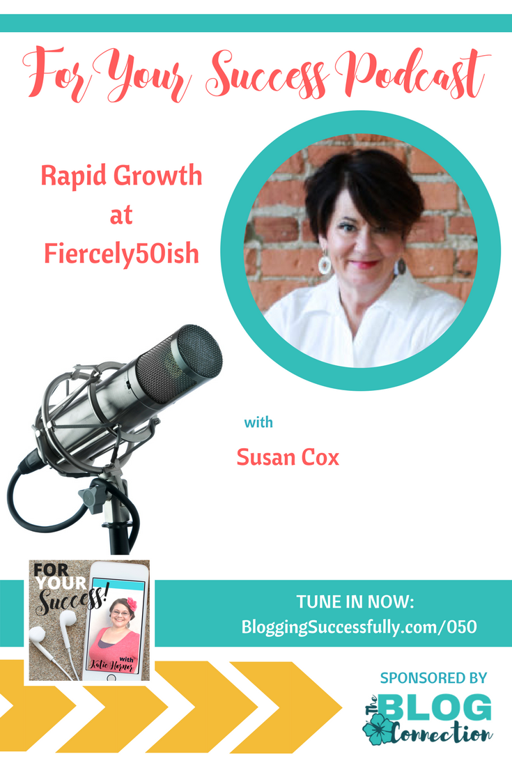 Rapid Growth at Fiercely50ish, with Susan Cox, foryoursuccesspodcast.com #50