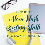 how to use alexa flash briefing skills to grow your business, bloggingsuccessfully.com
