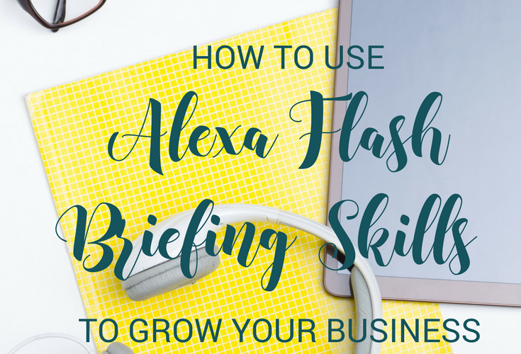 How to Use Alexa Flash Briefing Skills to Grow Your Business