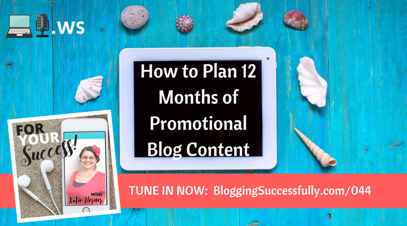 How to Plan 12 Months of Promotional Blog Content FYS044How to Plan 12 Months of Promotional Blog Content FYS044
