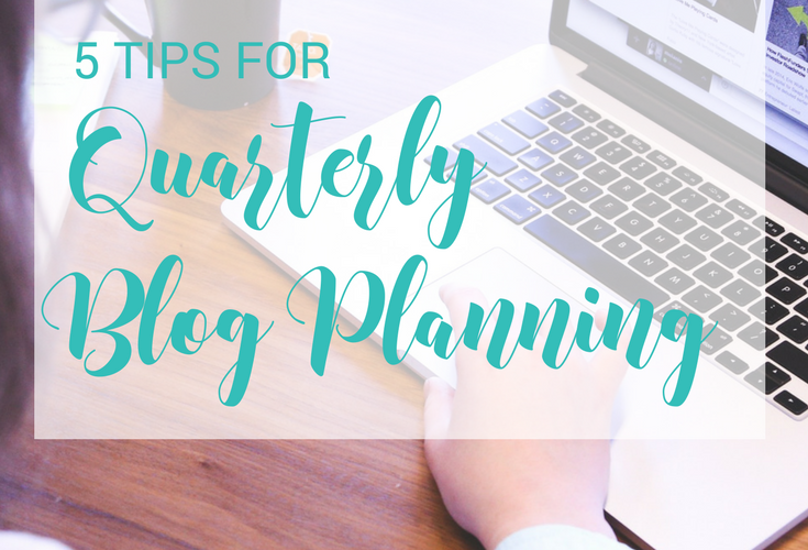 5 Tips for Quarterly Blog Planning (FREE Download + VIDEO)